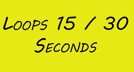 Loops 15 - 30 Seconds