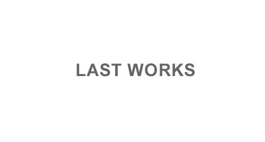 LAST WORKS