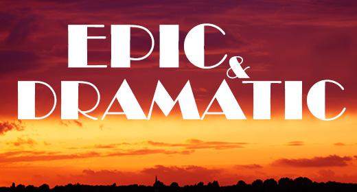 Epic & Dramatic