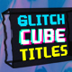 Glitch Cube Titles Pack