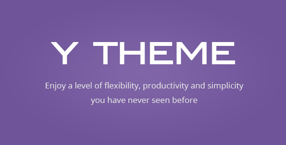 Y THEME – Flexibility | Productivity | Simplicity