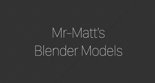 Mr-Matt's Blender Models