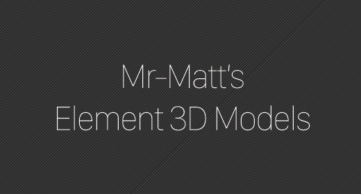 Mr-Matt's Element 3D Models