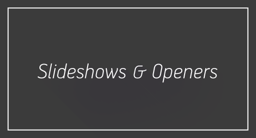 Slideshows & Openers