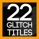 22 Glitch Titles - VideoHive Item for Sale