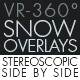 Snow Overlay VR-360° Editors Pack (StereoScopic 3D Side by Side) - VideoHive Item for Sale