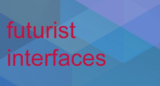 Futurist Interfaces