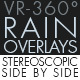 Rain Overlays VR-360° Editors Pack (StereoScopic 3D Side-by-Side) - VideoHive Item for Sale