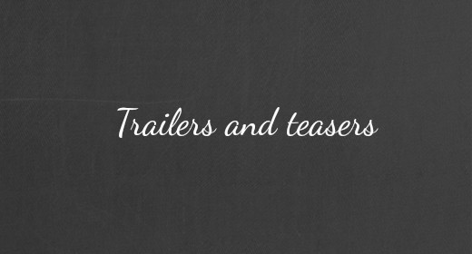 Trailers and teasers