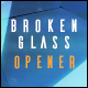 Broken Glass Opener - VideoHive Item for Sale
