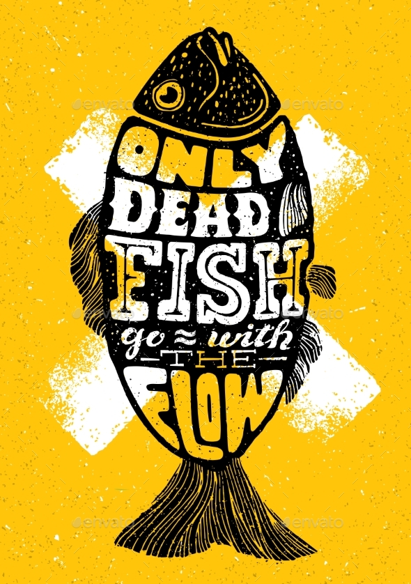 Only Dead Fish Go With The Flow Inspiring - Miscellaneous Vectors