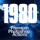 1980 - Premium Photoshop Actions - GraphicRiver Item for Sale