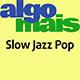 Slow Jazz Pop