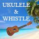 Happy Ukulele and Whistle