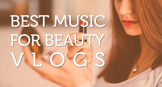 Best Music for Fashion and Beauty Vlogs