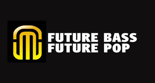 FUTURE BASS, FUTURE POP