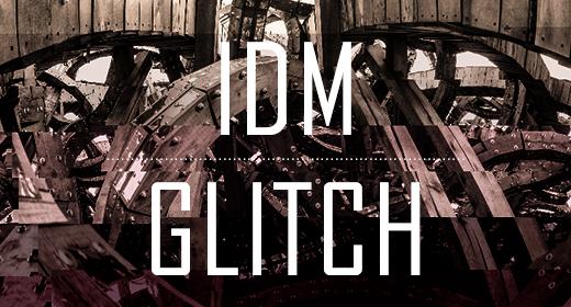IDM | GLITCH