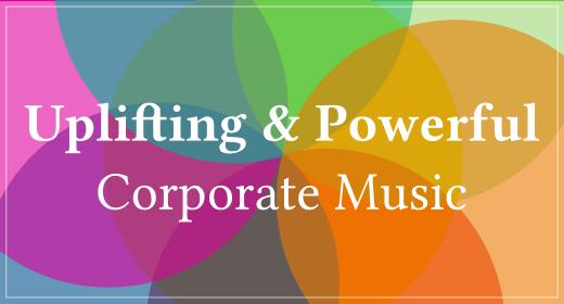 Uplifting & Powerful Corporate Music