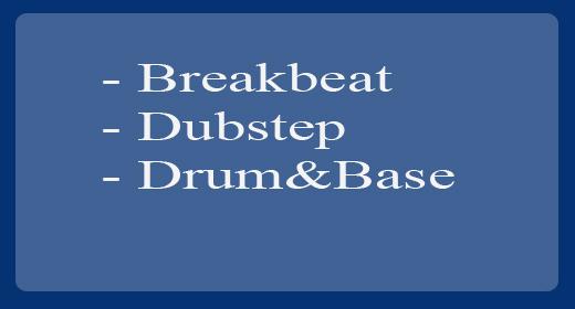 Breakbeat, Dubstep, Drum&Base