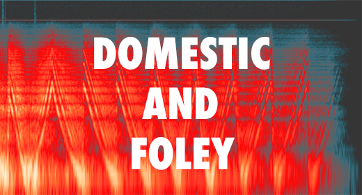 Domestic and Foley