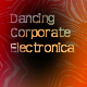 Dancing Corporate Electronica