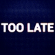 Too Late - VideoHive Item for Sale