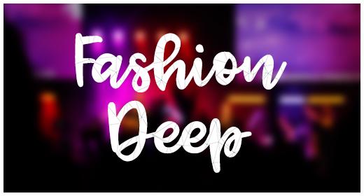 Fashion & Deep