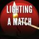 Lighting a Match