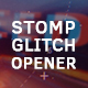 Stomp Glitch Opener - VideoHive Item for Sale