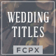 Wedding Titles - FCPX - VideoHive Item for Sale