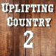 Uplifting Country 2
