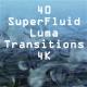 40 SuperFluid Luma Transitions 4K