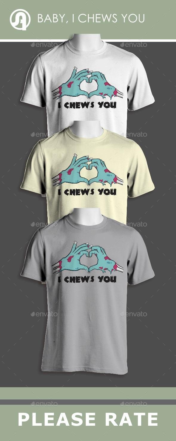I Chews You - T-Shirts