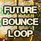 Future Bounce Loop