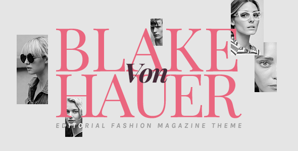 Blake von Hauer - Editorial Fashion Magazine Theme - News / Editorial Blog / Magazine