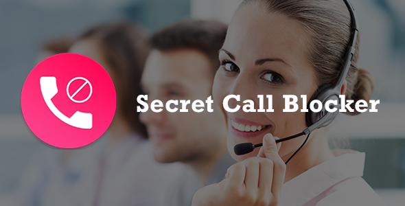 Secret Call Blocker + AdMob Android App + Easy Editing - CodeCanyon Item for Sale