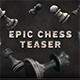 Epic Chess Teaser - VideoHive Item for Sale