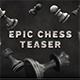 Epic Chess Teaser