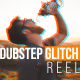 Dubstep Glitch Reel