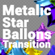 Metalic Star Ballons Transition - VideoHive Item for Sale