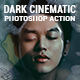 Dark Cinematic Photoshop Actions - GraphicRiver Item for Sale