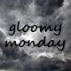 Gloomy Monday