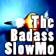 The Badass Slowmo
