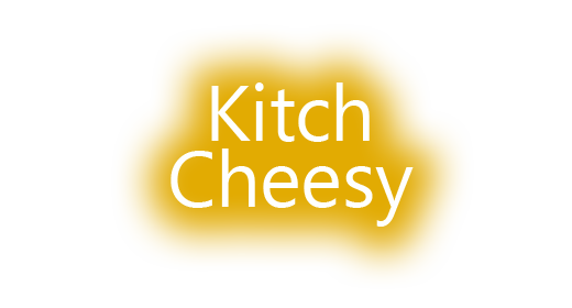 Kitch_Cheesy