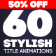 60 Stylish Title Animations - VideoHive Item for Sale