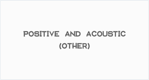 Positive and Acoustic (Other)