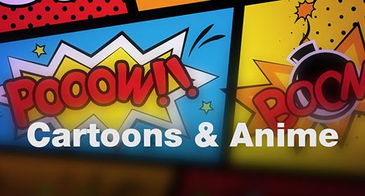 Cartoons and Anime