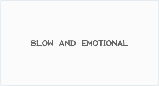 Slow and Emotional