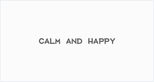 Calm and Happy