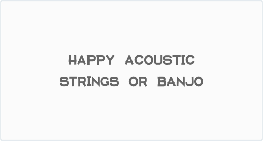Happy Acoustic Strings or Banjo